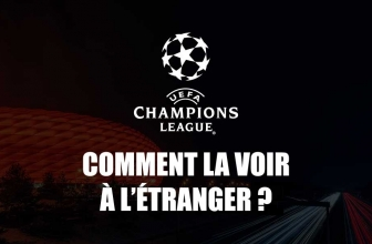 Comment regarder Ligue des Champions streaming à l'étranger ?